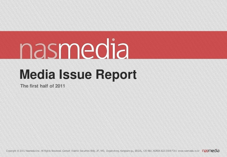 Media Issue Report            The first half of 2011Copyright ® 2011 Nasmedia Inc. All Rights Reserved. Contact Daishin Se...