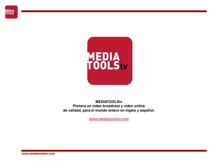 MEDIATOOLStvPionera en video broadcast y video onlinede calidad, para el mundo entero en inglés y español. www.mediatoolst...