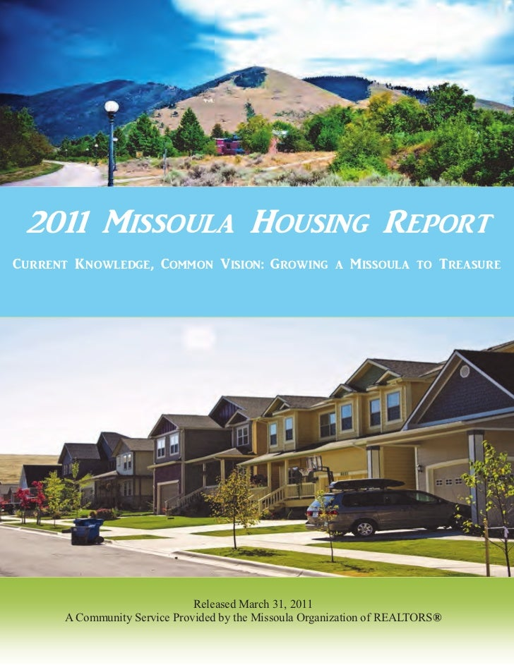 2011 Missoula Housing ReportCurrent Knowledge, Common Vision: Growing a Missoula to Treasure                              ...
