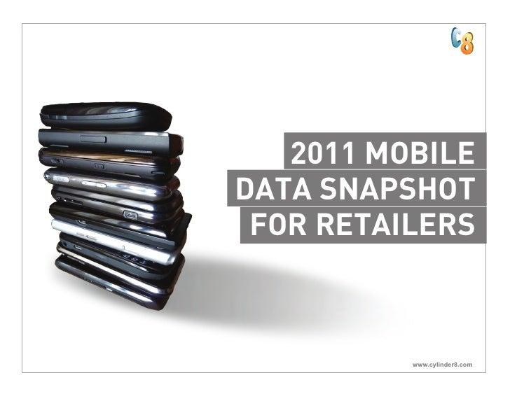 2011 MOBILEDATA SNAPSHOT FOR RETAILERS          www.cylinder8.com