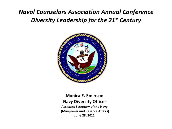 Naval Counselors Association Annual Conference Diversity Leadership for the 21 st  Century Monica E. Emerson Navy Diversit...