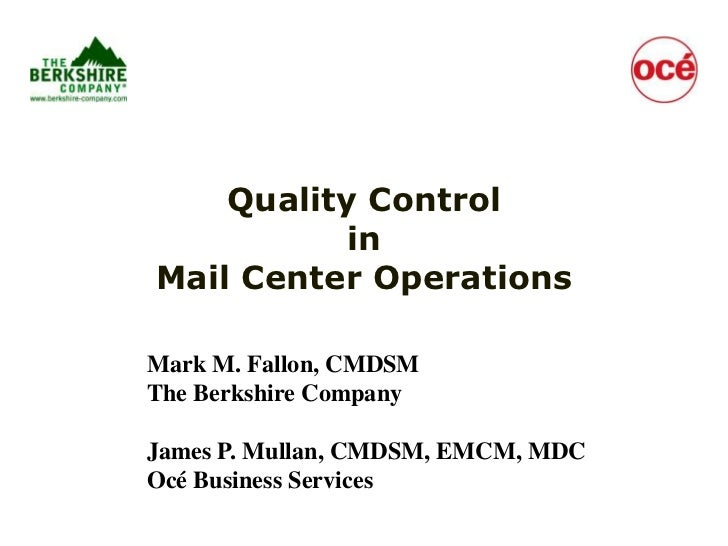 Quality ControlinMail Center Operations<br />Mark M. Fallon, CMDSM<br />The Berkshire Company<br />James P. Mullan, CMDSM,...
