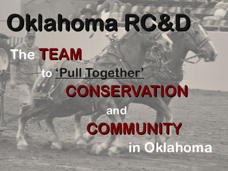 Oklahoma RC&D The   TEAM   to  'Pull Together' CONSERVATION   and   COMMUNITY   in Oklahoma
