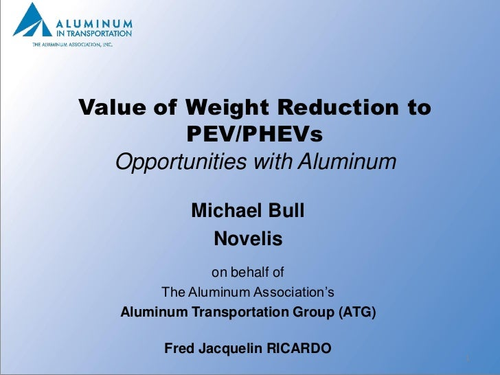 Value of Weight Reduction to         PEV/PHEVs   Opportunities with Aluminum            Michael Bull              Novelis ...