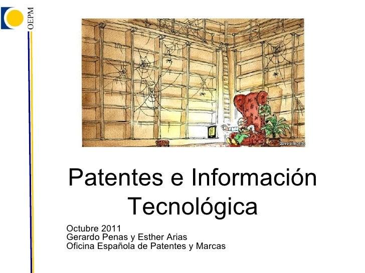 Patentes e Información Tecnológica Octubre 2011 Gerardo Penas y Esther Arias Oficina Española de Patentes y Marcas