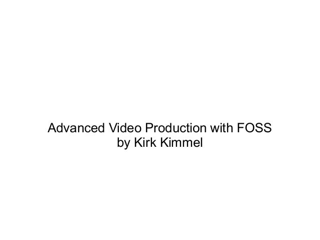 Advanced Video Production with FOSS          by Kirk Kimmel