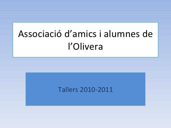 Associació d'amics i alumnes de l'Olivera Tallers 2010-2011