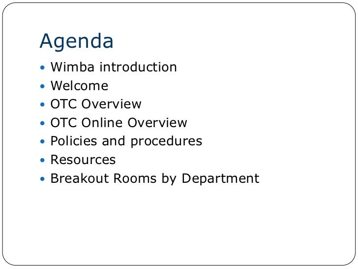Agenda<br />Wimba introduction<br />Welcome<br />OTC Overview<br />OTC Online Overview <br />Policies and procedures<br />...