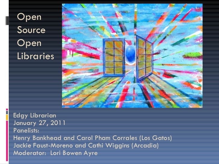 Open Source Open Libraries Edgy Librarian  January 27, 2011 Panelists:  Henry Bankhead and Carol Pham Corrales (Los Gatos)...
