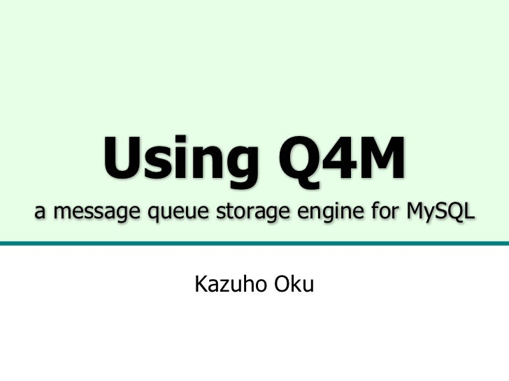 Using Q4Ma message queue storage engine for MySQL              Kazuho Oku