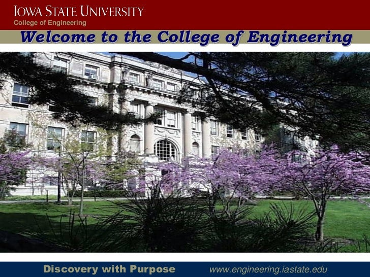 College of Engineering Welcome to the College of Engineering        Discovery with Purpose   www.engineering.iastate.edu