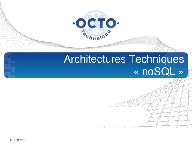Architectures Techniques                             « noSQL »© OCTO 2011