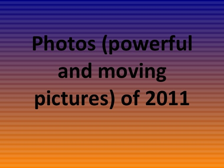 Photos (powerful and moving pictures) of 2011