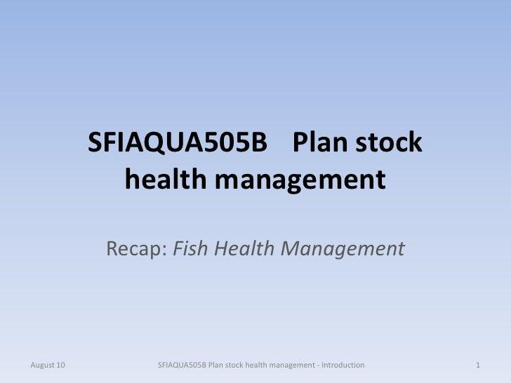 SFIAQUA505B Plan stock               health management             Recap: Fish Health ManagementAugust 10         SFIAQUA5...