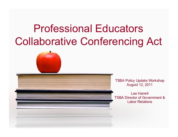Professional EducatorsCollaborative Conferencing Act                    TSBA Policy Update Workshop                       ...