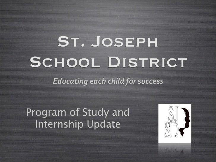St. JosephSchool District     EducatingeachchildforsuccessProgram of Study and  Internship Update