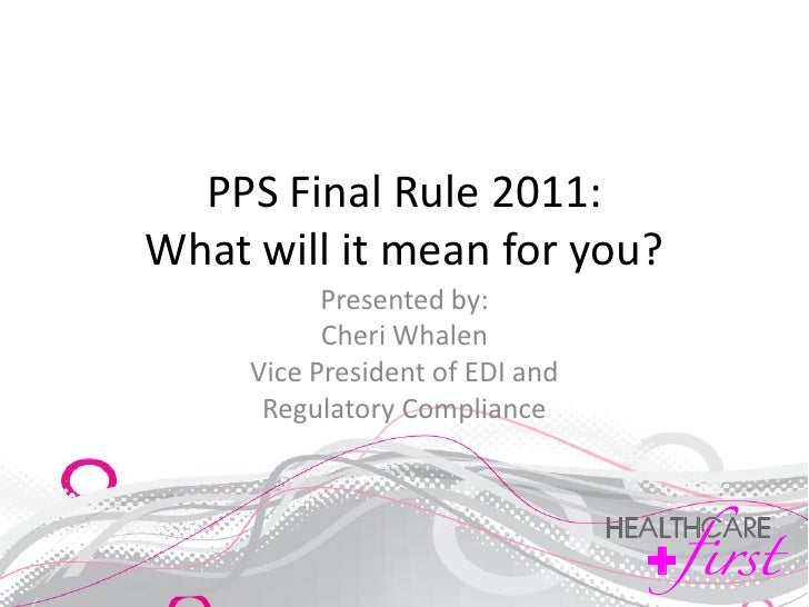 PPS Final Rule 2011:What will it mean for you?           Presented by:           Cheri Whalen     Vice President of EDI an...