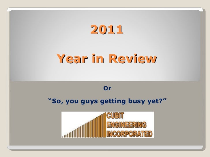 """2011 Year in Review Or """" So, you guys getting busy yet?"""""""