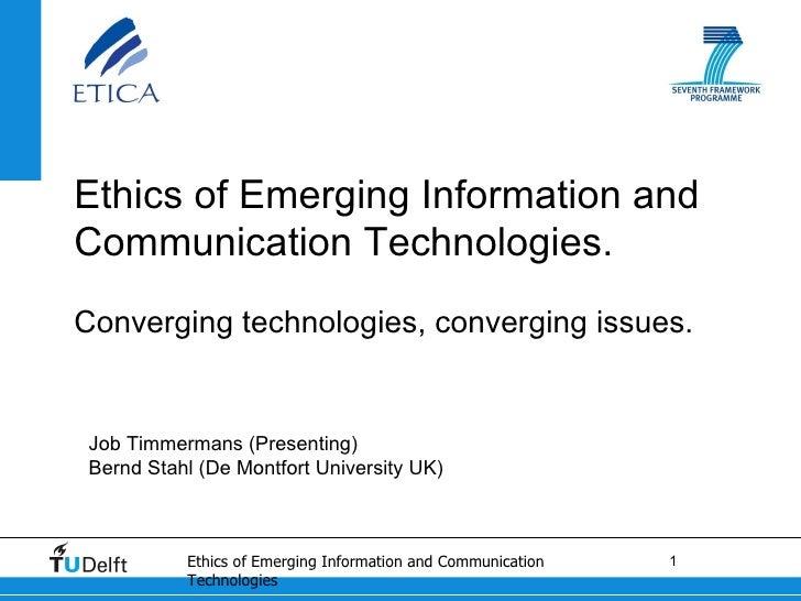 Job Timmermans (Presenting) Bernd Stahl (De Montfort University UK) Ethics of Emerging Information and Communication Techn...