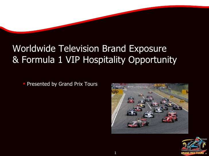<ul><ul><li>Presented by Grand Prix Tours </li></ul></ul>Worldwide Television Brand Exposure  & Formula 1 VIP Hospitality ...