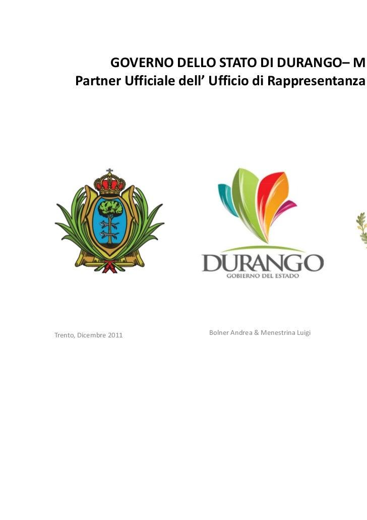 GOVERNO DELLO STATO DI DURANGO– MESSICO      Partner Ufficiale dell' Ufficio di Rappresentanza per l'EuropaTrento, Dicembr...