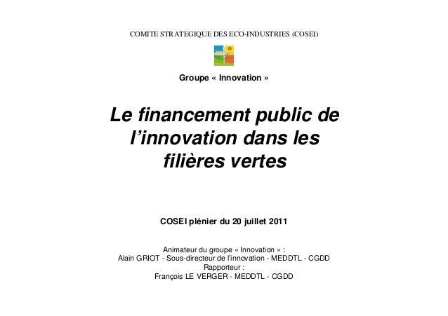 Le financement public de l'innovation dans les filières vertes Animateur du groupe « Innovation » : Alain GRIOT - Sous-dir...