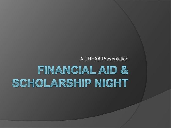 Financial Aid & Scholarship Night <br />A UHEAA Presentation <br />