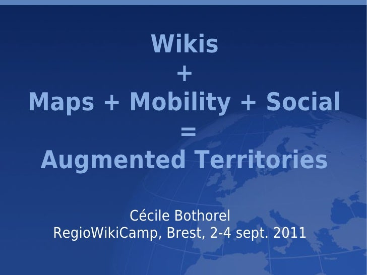 Wikis              +    Maps + Mobility + Social              =     Augmented Territories               Cécile Bothorel   ...
