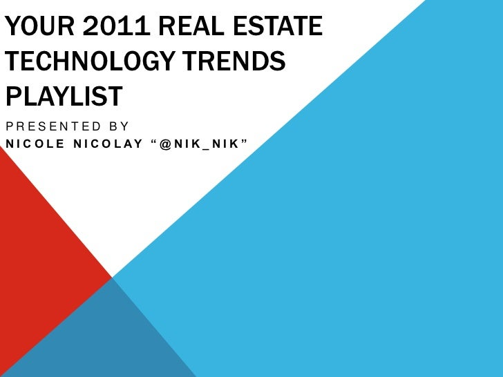 "Your 2011 real estate technology trends playlist<br />Presented by <br />Nicole Nicolay ""@nik_nik""<br />"