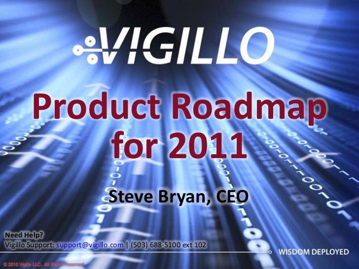 Product Roadmap                   for 2011                                            Steve Bryan, CEO Need Help? Vigillo ...