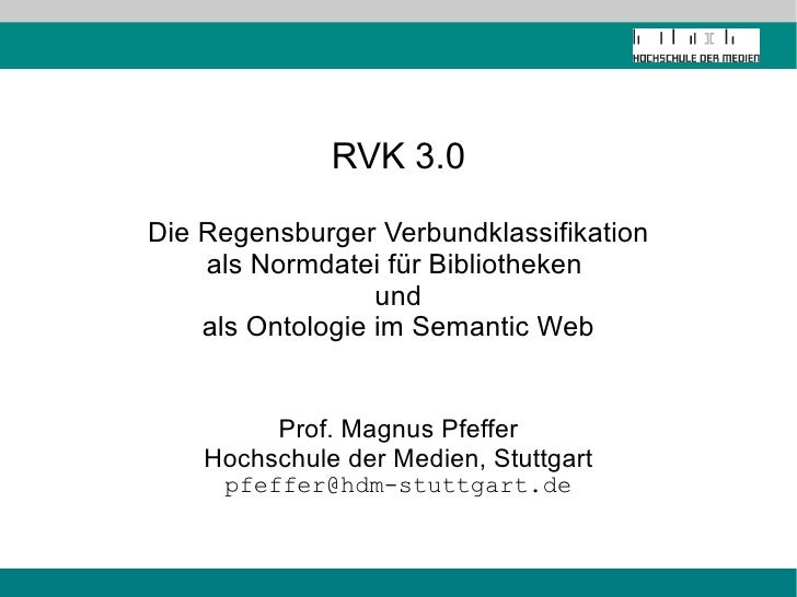 RVK 3.0 Die Regensburger Verbundklassifikation als Normdatei für Bibliotheken  und als Ontologie im Semantic Web Prof. Mag...