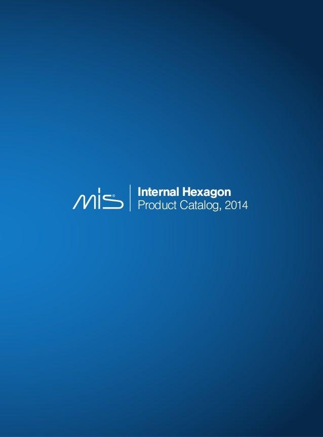 MC-CIH06 REV.11  Internal Hexagon Product Catalog, 2014  Internal Hexagon Product Catalog, 2014  To learn more about M IS ...