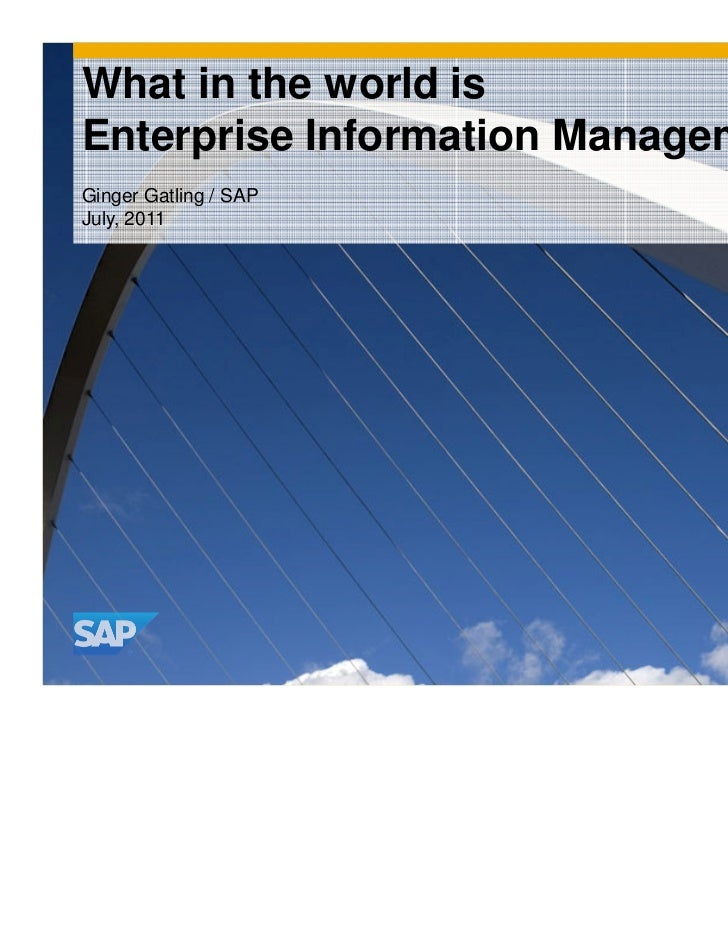 What in the world isEnterprise Information Management?Ginger Gatling / SAPJuly, 2011