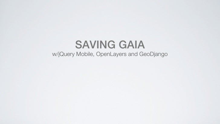 SAVING GAIAw/jQuery Mobile, OpenLayers and GeoDjango