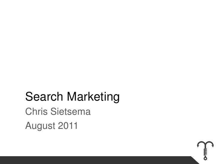 Search Marketing<br />Chris Sietsema<br />August 2011<br />