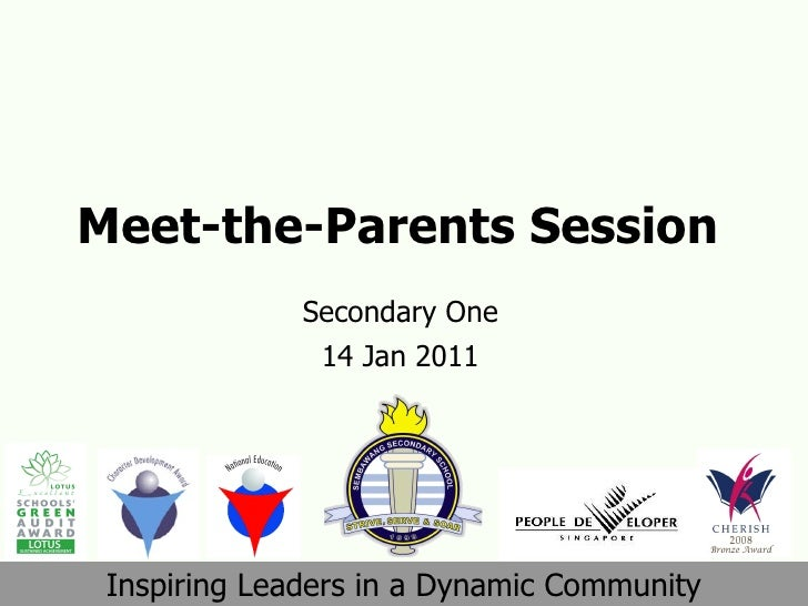 Meet-the-Parents Session Secondary One 14 Jan 2011 Inspiring Leaders in a Dynamic Community