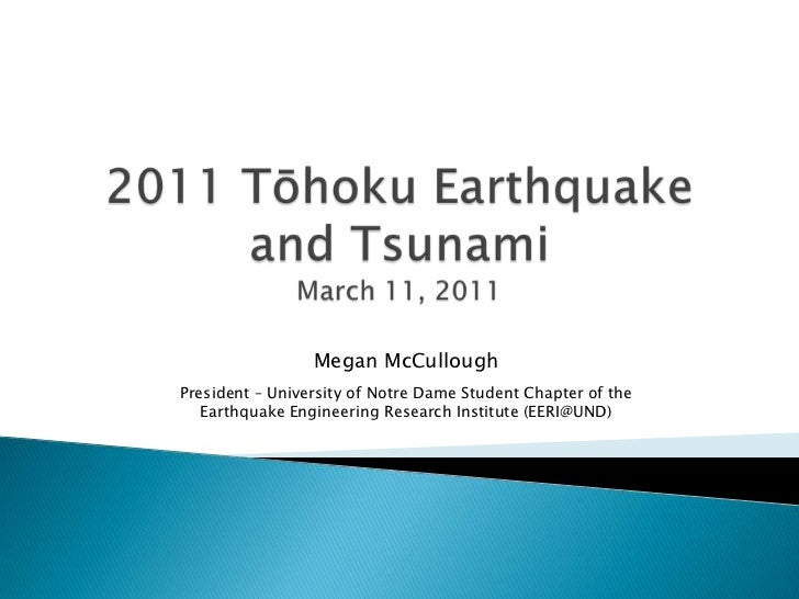 2011 Tōhoku Earthquake and TsunamiMarch 11, 2011<br />Megan McCullough<br />President – University of Notre Dame Student C...