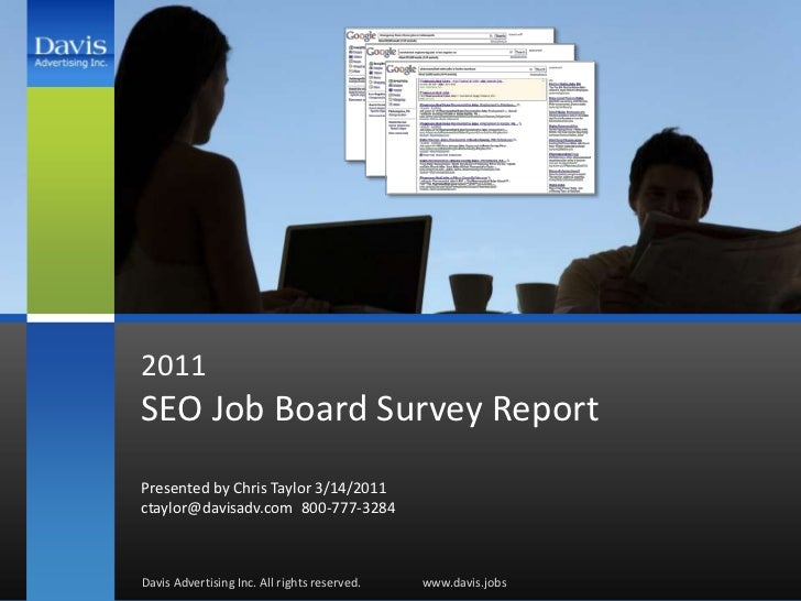 2011SEO Job Board Survey Report<br />Presented by Chris Taylor 3/14/2011ctaylor@davisadv.com800-777-3284<br />Davis Adver...