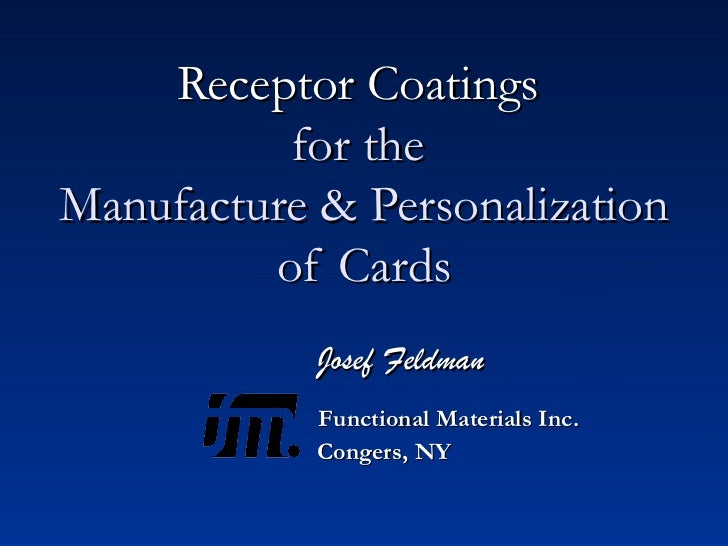 Receptor Coatings   for the  Manufacture & Personalization of Cards <ul><li>Josef Feldman </li></ul><ul><ul><ul><ul><ul><l...