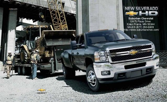 chevy.com 11CHESIL-HD-CAT01 CHEVROLET Suburban Chevrolet 12475 Plaza Drive Eden Prairie, MN 55344 SALES (877) 350-6609 htt...