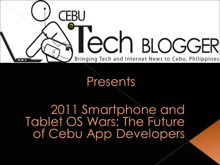 2011 smartphone and tablet os wars, the future of cebu app developers