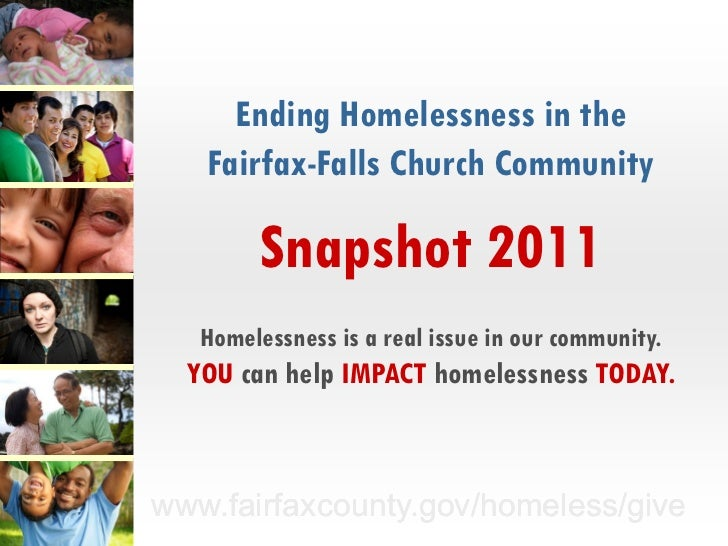 Ending Homelessness in the   Fairfax-Falls Church Community        Snapshot 2011   Homelessness is a real issue in our com...