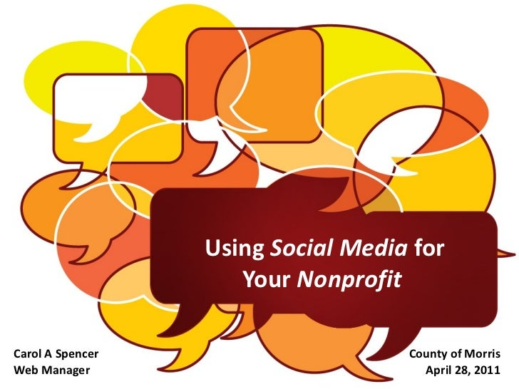 Using  Social Media  for Your  Nonprofit   Carol A Spencer County of Morris Web Manager April 28, 2011