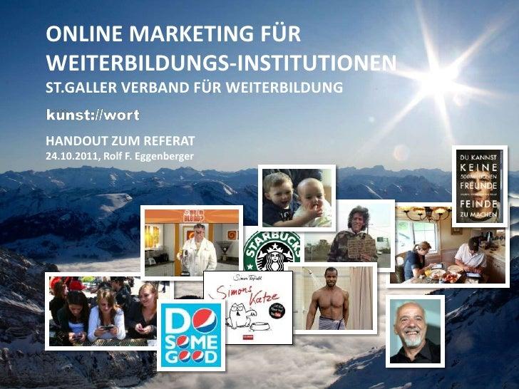 ONLINE MARKETING FÜRWEITERBILDUNGS-INSTITUTIONENST.GALLER VERBAND FÜR WEITERBILDUNGHANDOUT ZUM REFERAT24.10.2011, Rolf F. ...