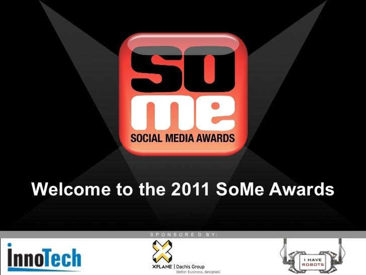 Welcome to the 2011 SoMe Awards            S P O N S O R E D   B Y:
