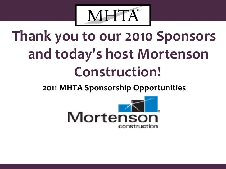 Thank you to our 2010 Sponsors and today's host Mortenson Construction!   2011 MHTA Sponsorship Opportunities January 18, ...