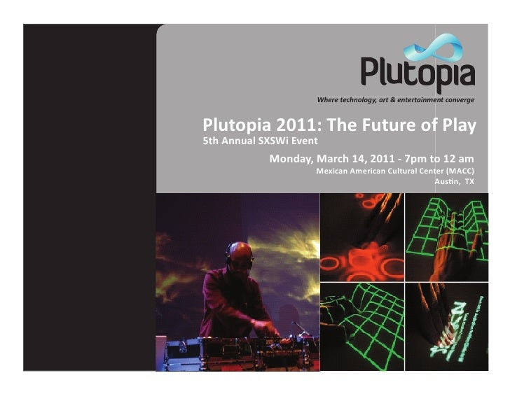 Where technology, art & entertainment converge   Plutopia 2011: The Future of Play 5th Annual SXSWi Event             Mond...