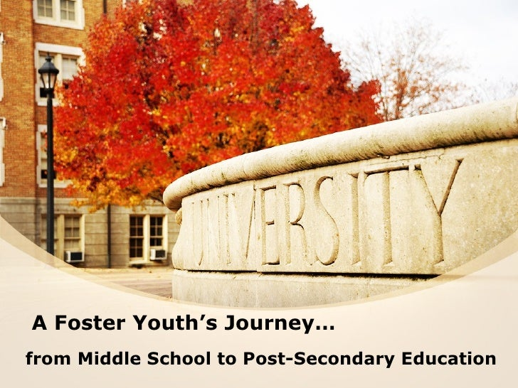 A Foster Youth's Journey…from Middle School to Post-Secondary Education