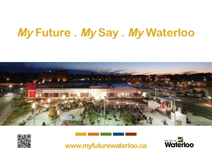 My Future . My Say . My Waterloo           2011 - 2014 City of Waterloo Strategic Plan  Scan this to see how the  city's S...