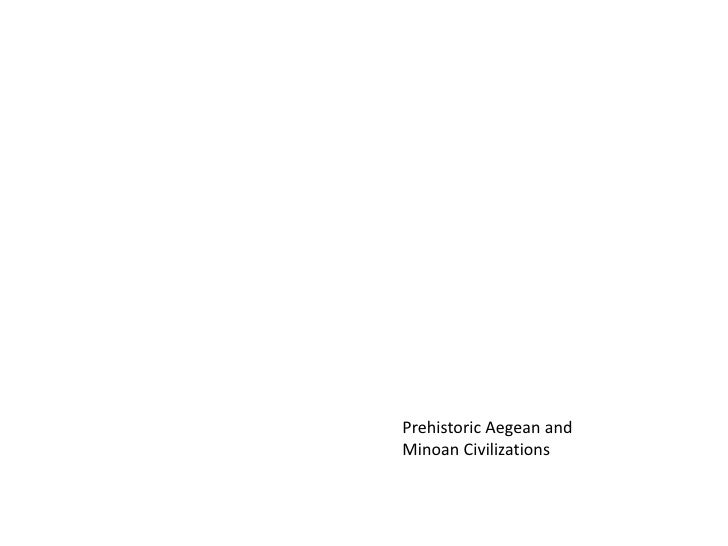 Prehistoric Aegean and <br />Minoan Civilizations<br />